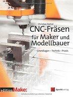 CNC-Fräsen für Maker und Modellbauer:Grundlagen Technik Praxis (edition Make:)