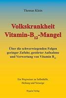 Volkskrankheit Vitamin-B12-Mangel: Über die schwerwiegenden Folgen geringer Zufuhr, gestörter Aufnahme und Verwertung von Vitamin B12