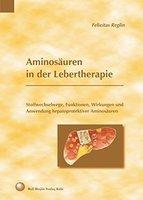 Aminosäuren in der Lebertherapie: Stoffwechselwege, Funktionen, Wirkungen und Anwendung hepatoprotektiver Aminosäuren