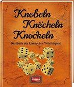 Knobeln Knöcheln Knockeln: Das Buch der klassischen Würfelspiele