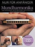 Nur für Anfänger: Mundharmonika. Eine umfassende, reich bebilderte Anleitung zum Mundharmonikaspielen. Inklusive einer Play-Along CD mit professionellen Begleit-Tracks