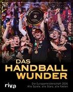 Das Handball-Wunder: Die Europameisterschaft 2016 - Alle Spiele, alle Stars, alle Fakten
