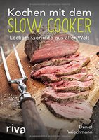 Kochen mit dem Slow Cooker: Leckere Gerichte aus aller Welt